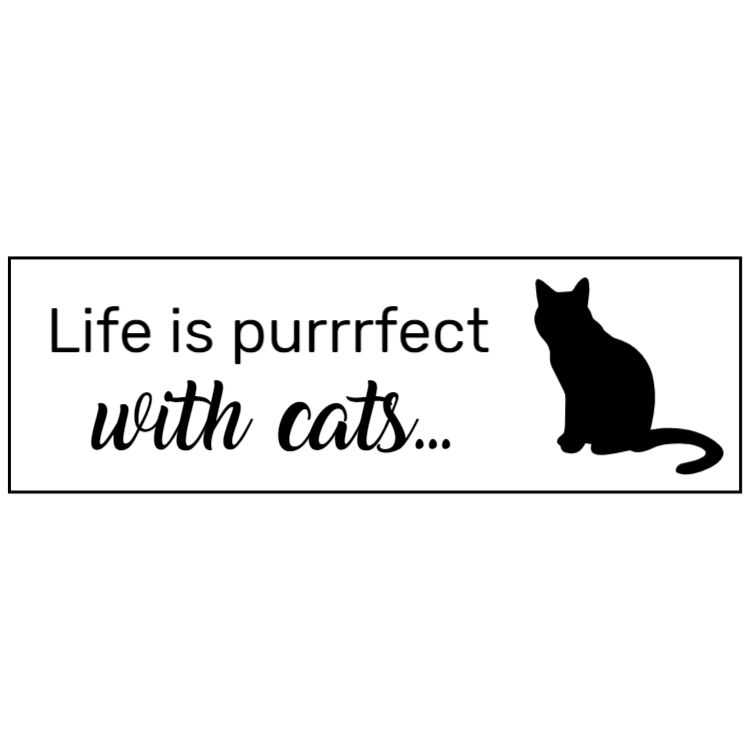Life is purrrfect with cat sign