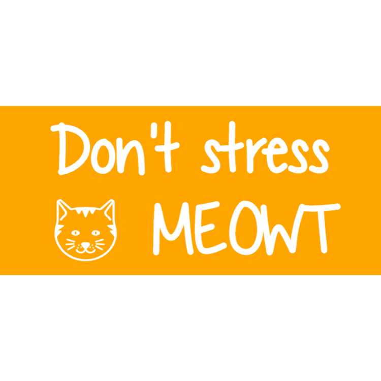 Don't stress meowt sign