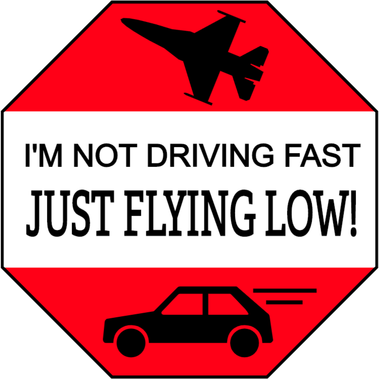 I'm not driving fast just flying low sticker