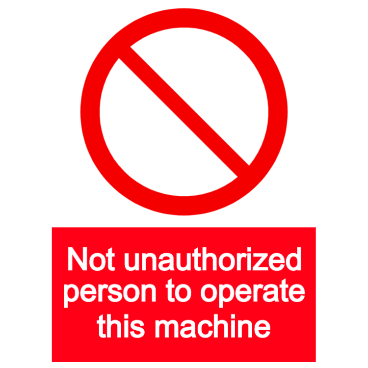 No unauthorized person to operate this machine sign