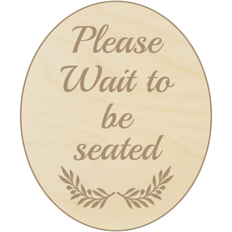Wooden and rounded please wait to be seated sign