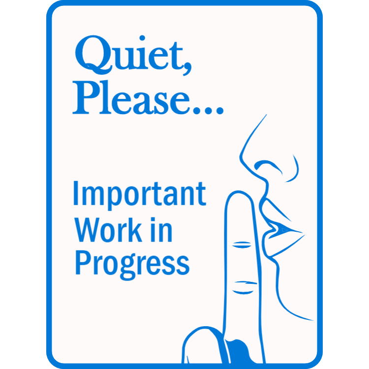 Quiet please - important work in progress sign