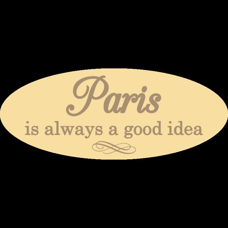Paris is always a good idea wooden sign