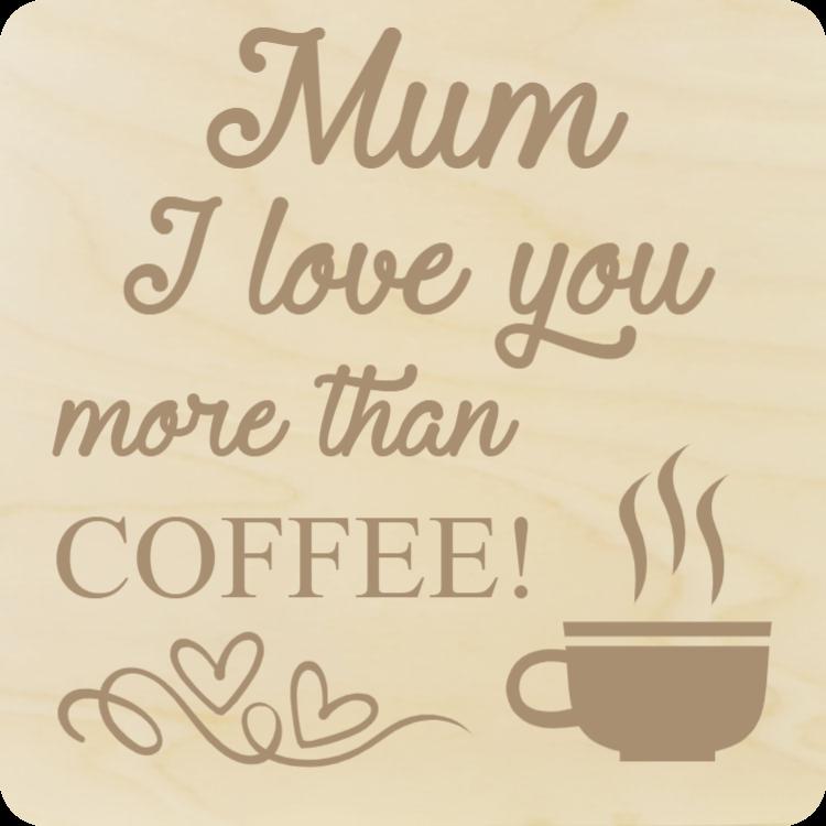 Mum, I love you - Wood coasters