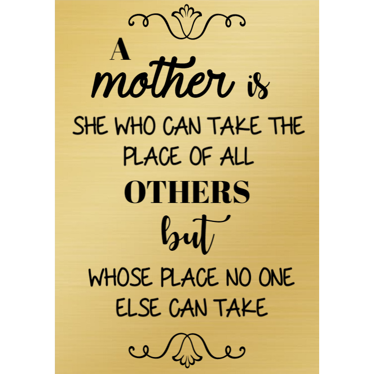 A mother is - gold sign