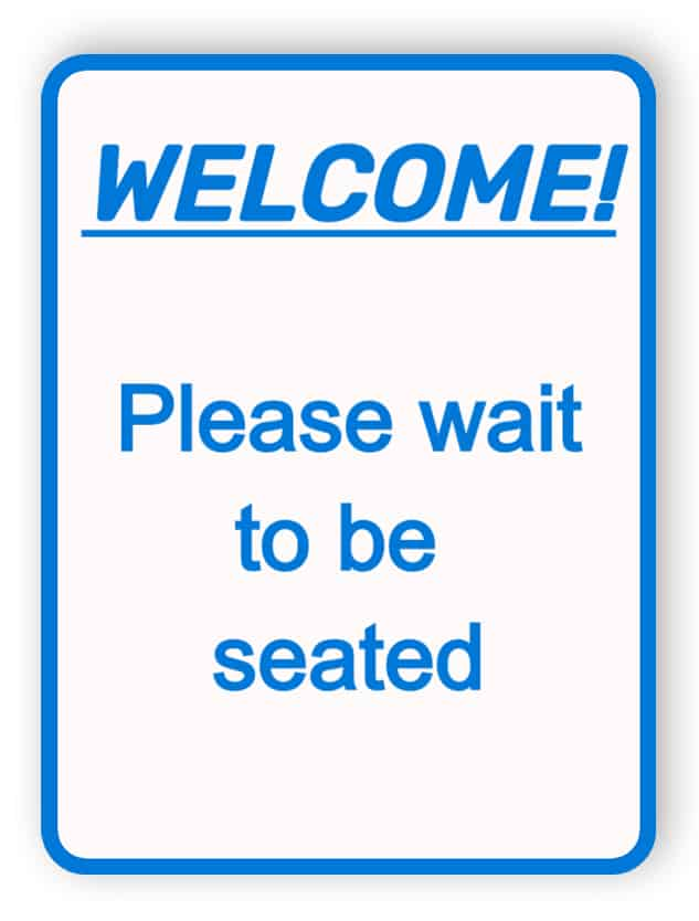 Welcome - please wait to be seated