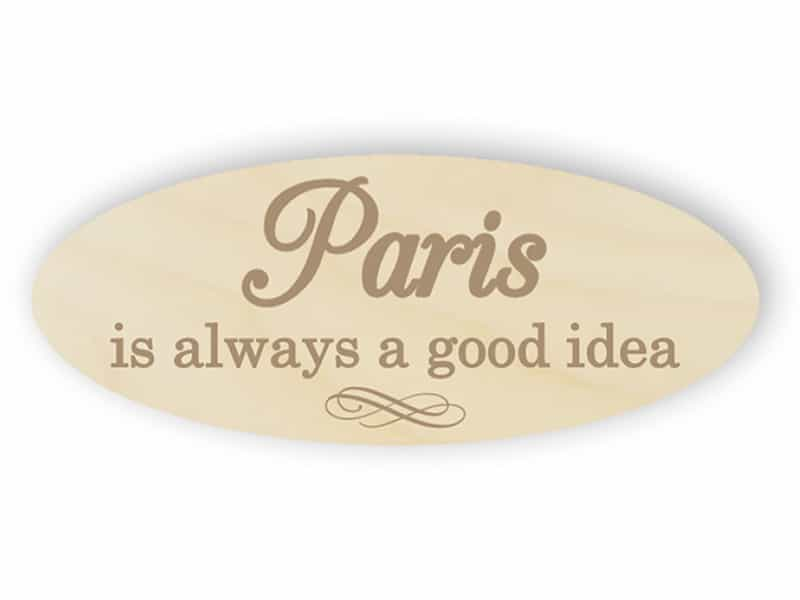 Paris is always a good idea wooden sign
