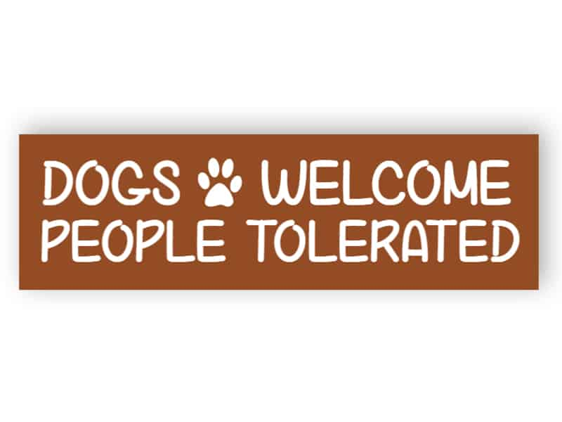 Dogs welcome - people tolerated sign