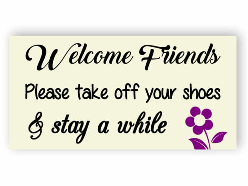 Welcome friends- please take off your shoes sign