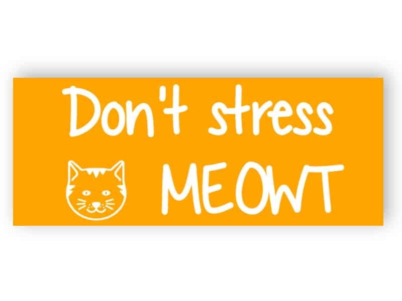 Don't stress meowt sign
