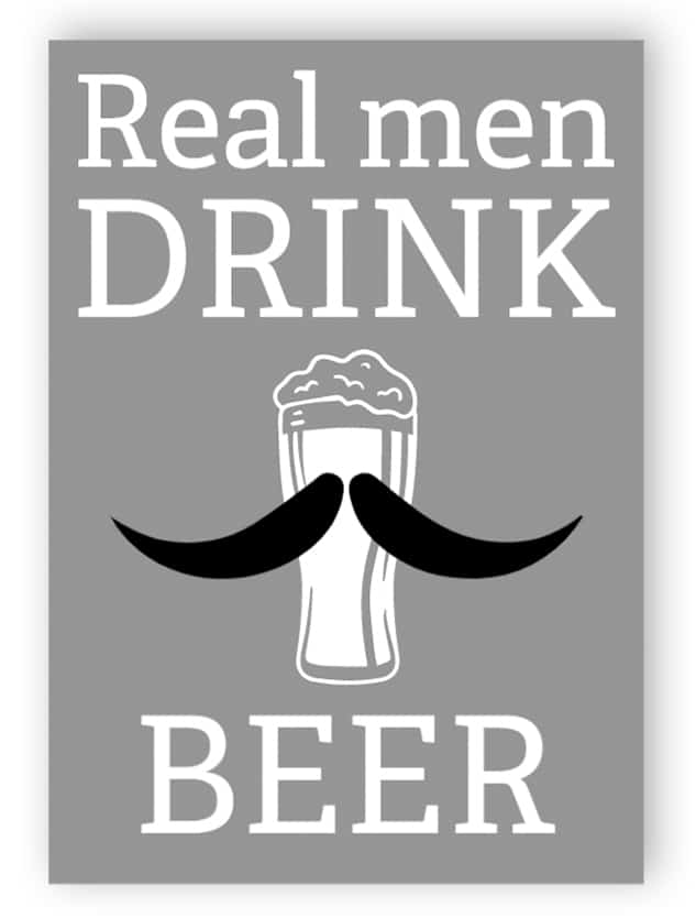 Real men drink beer sign
