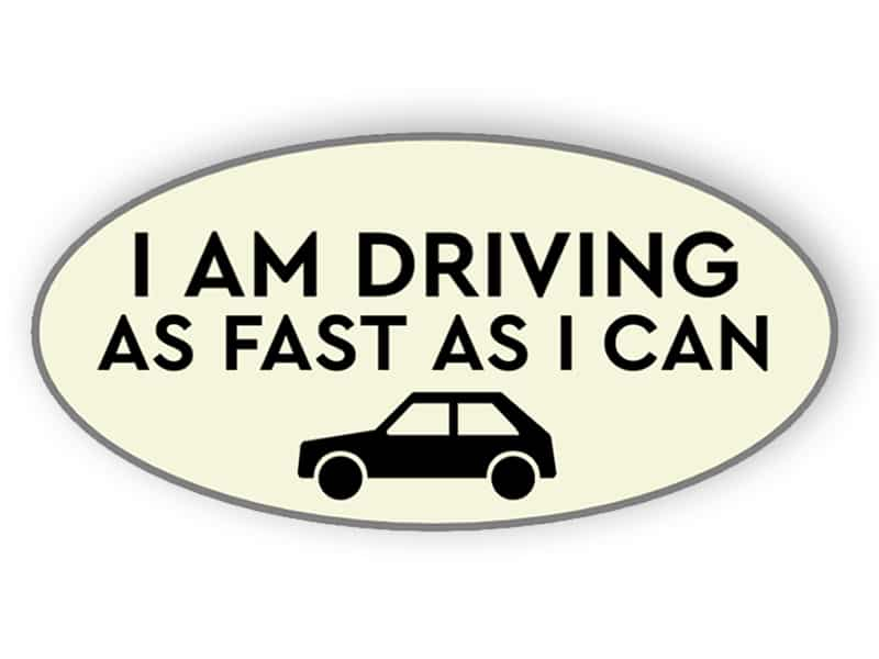 I am driving as fast as i can sticker